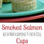 Smoked Salmon Cups with Marscarpone & Fresh Dill | The Good Hearted Woman