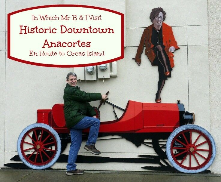 In Which Mr B & I Stop in Historic Downtown Anacortes En Route to Orcas Island| The Good Hearted Woman