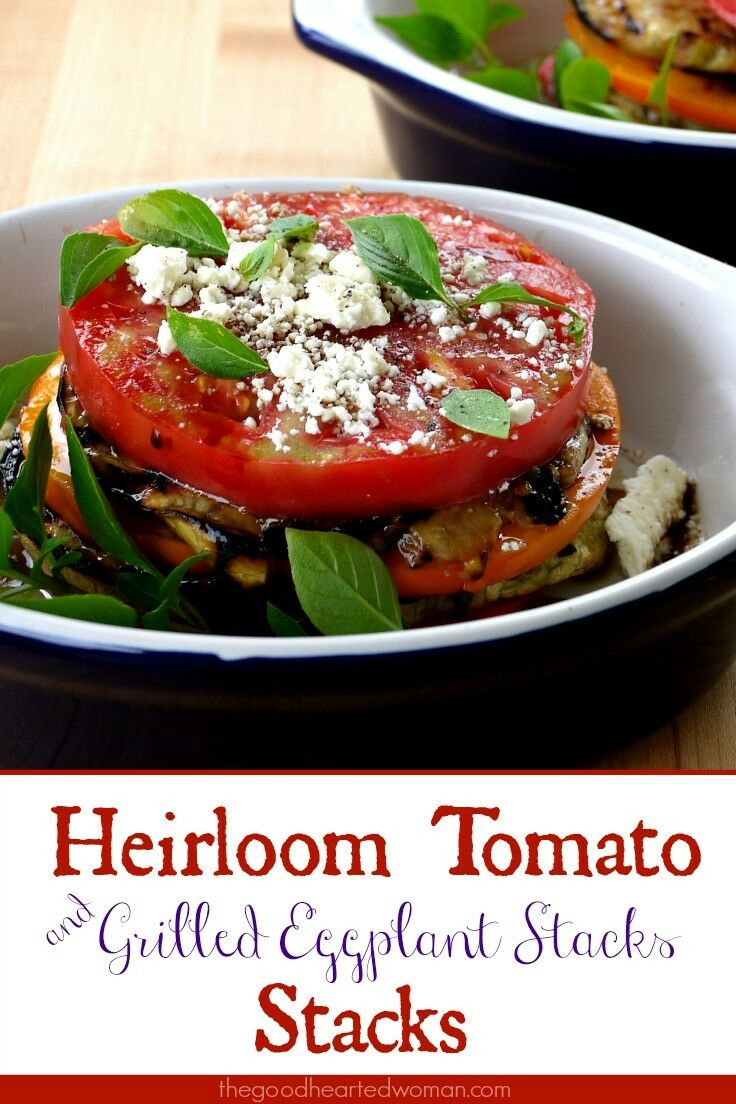 Heirloom Tomato & Grilled Eggplant Stacks | The Good Hearted Woman