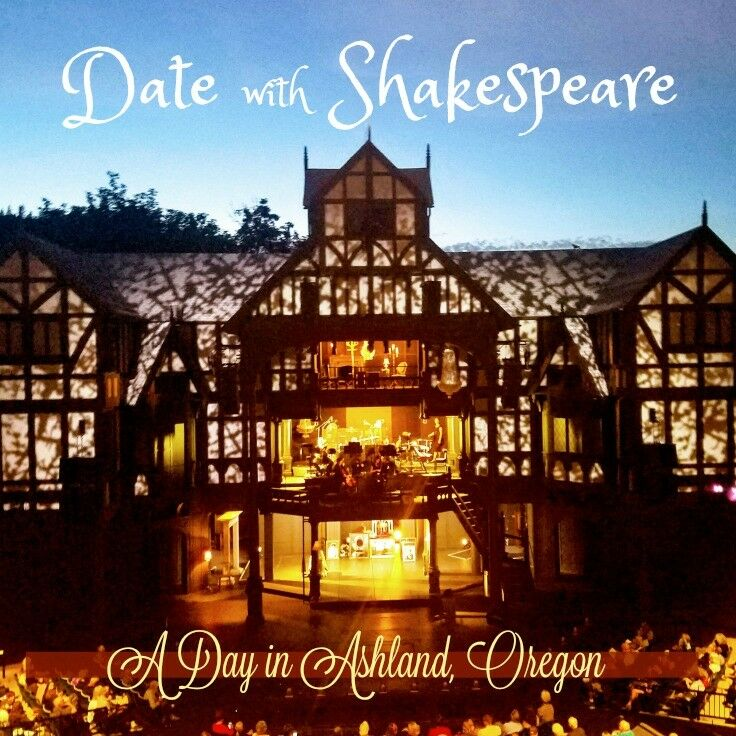 Date with Shakespeare: A Day in Ashland, Oregon | The Good Hearted Woman