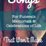 Songs for Funerals, Memorials & Celebrations of Life that Won't Make Everyone Sadder | The Good Hearted Woman